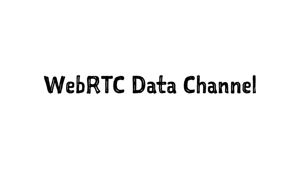 WebRTC Data Channel