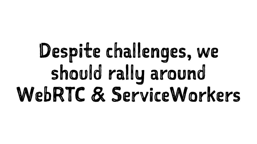 Despite challenges, we should rally around WebR...