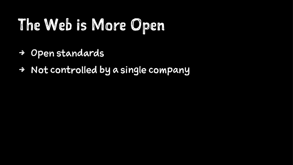 The Web is More Open 4 Open standards 4 Not con...
