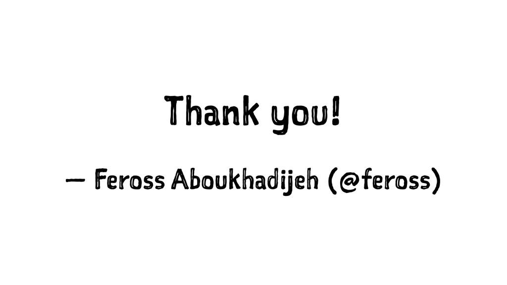 Thank you! — Feross Aboukhadijeh (@feross)