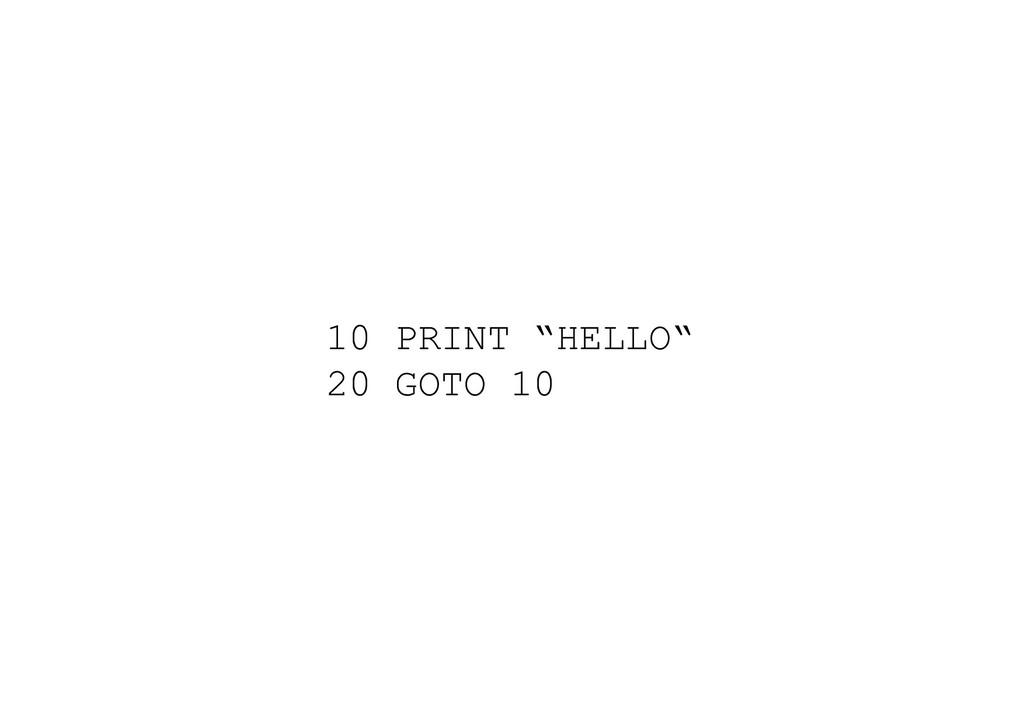 """10 PRINT """"HELLO"""" 20 GOTO 10"""