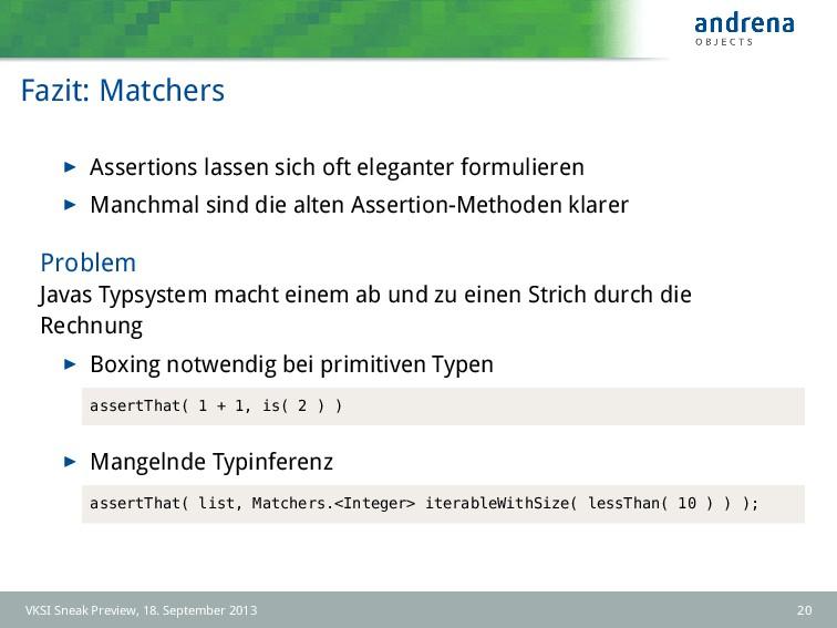 Fazit: Matchers Assertions lassen sich oft eleg...