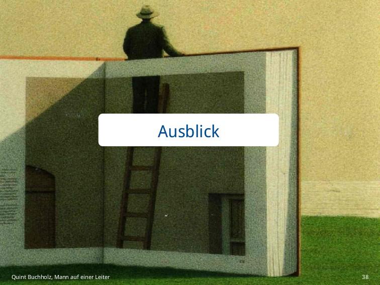 Ausblick Quint Buchholz, Mann auf einer Leiter ...