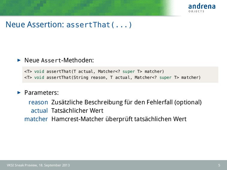 Neue Assertion: assertThat(...) Neue Assert-Met...