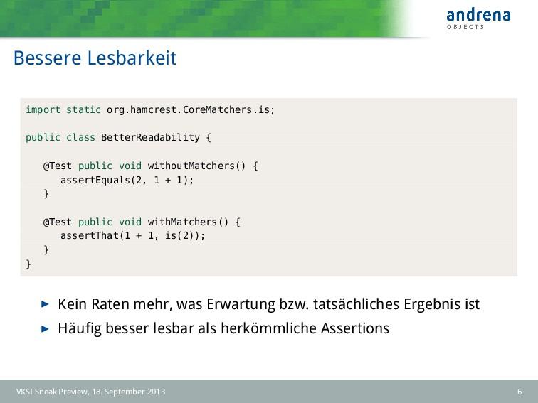 Bessere Lesbarkeit import static org.hamcrest.C...