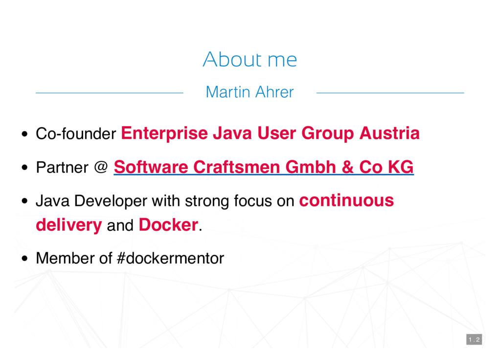 About me Co-founder Enterprise Java User Group ...