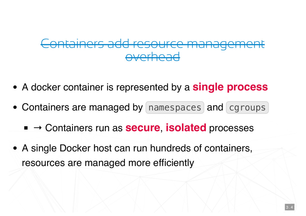 Containers add resource management overhead A d...