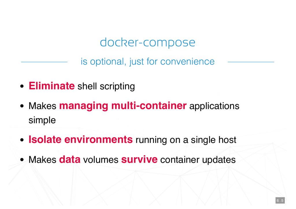 docker-compose Eliminate shell scripting Makes ...