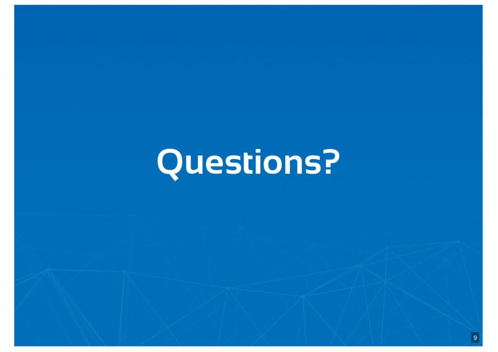 Questions? 9