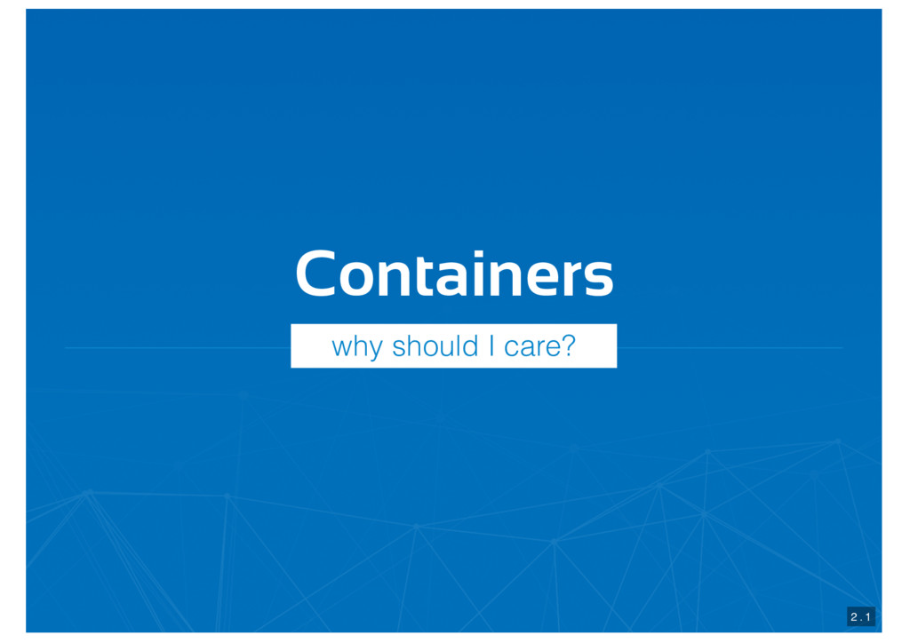 Containers 2 . 1 why should I care?