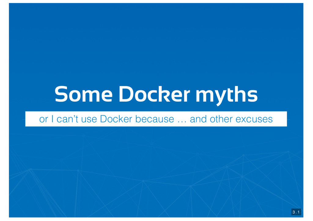 Some Docker myths 3 . 1 or I can't use Docker b...