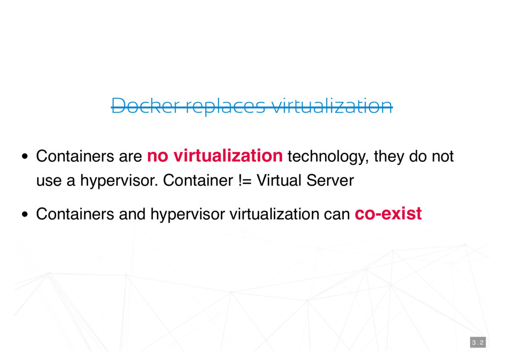 Docker replaces virtualization Containers are n...