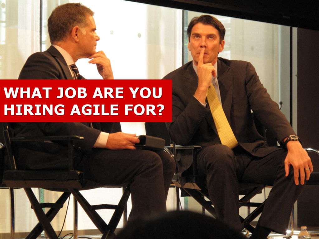 WHAT JOB ARE YOU HIRING AGILE FOR?