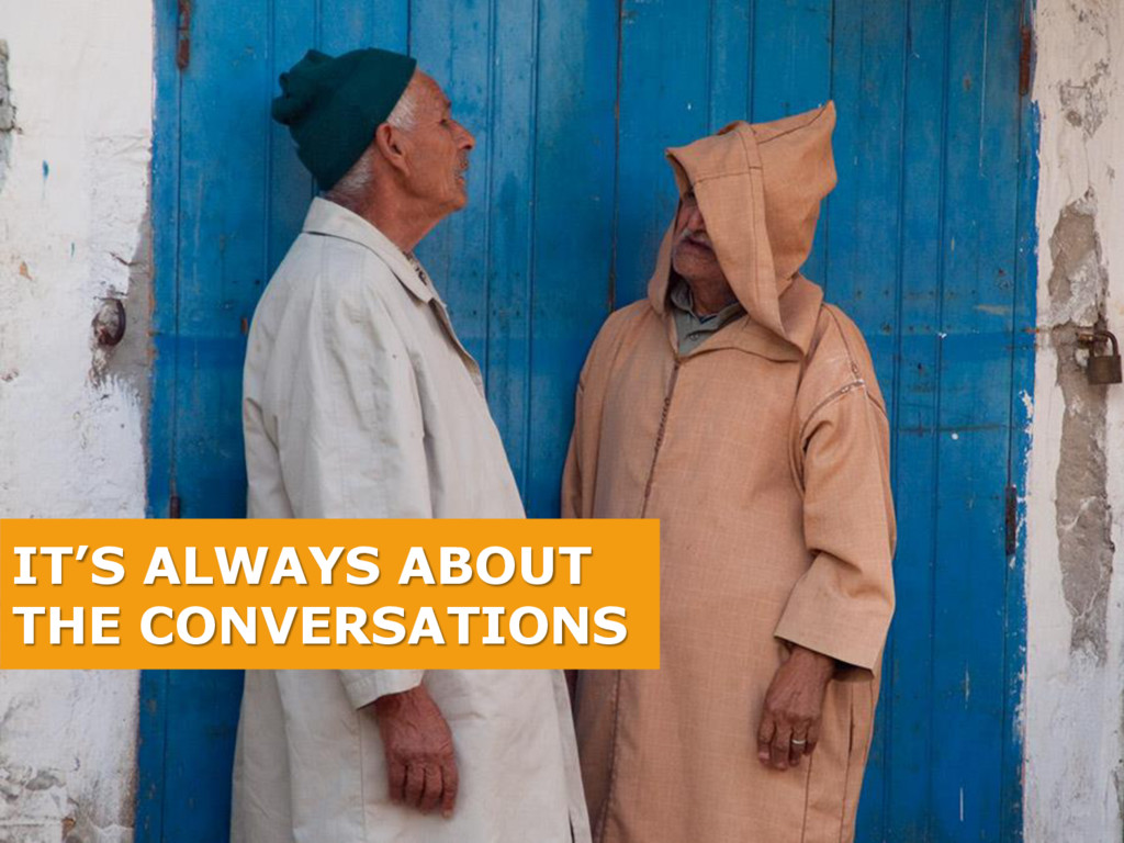 IT'S ALWAYS ABOUT THE CONVERSATIONS