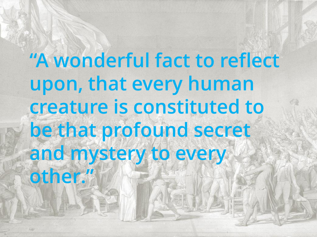 """""""A wonderful fact to reflect upon, that every h..."""