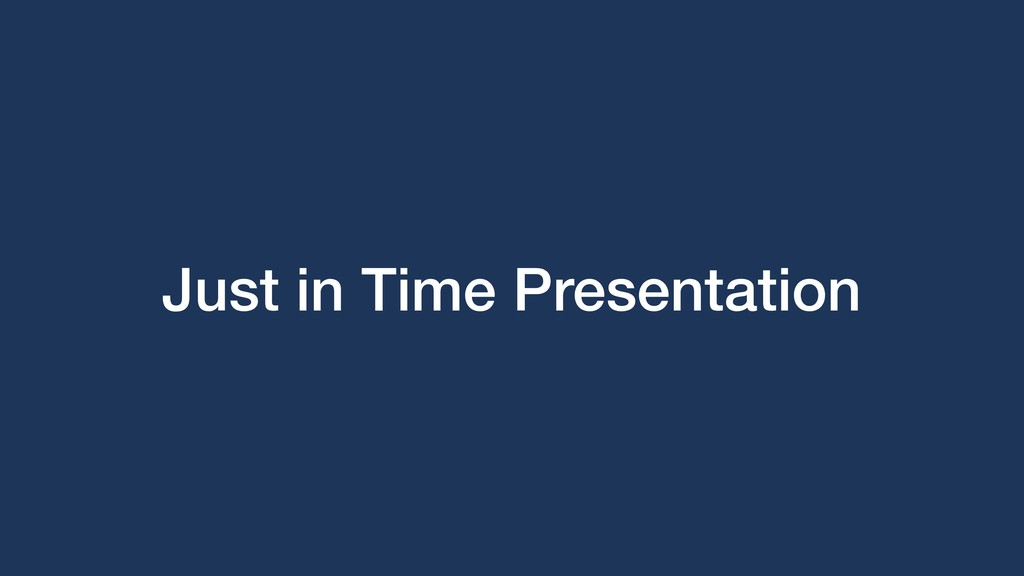 Just in Time Presentation