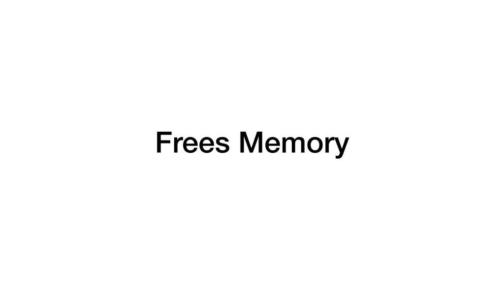 Frees Memory
