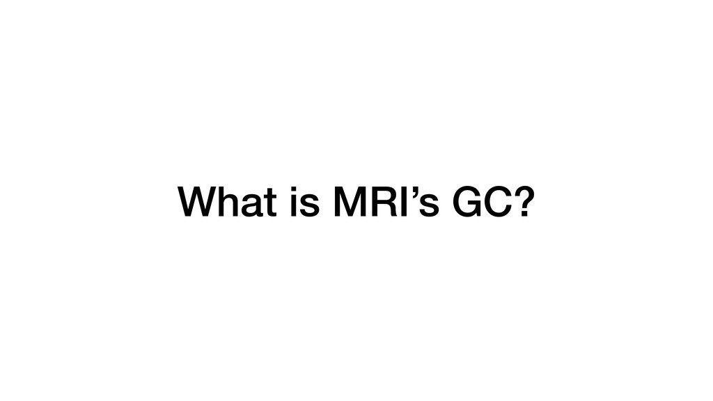 What is MRI's GC?