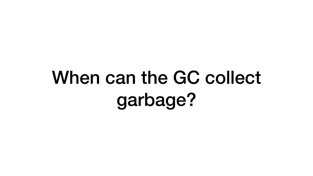 When can the GC collect garbage?