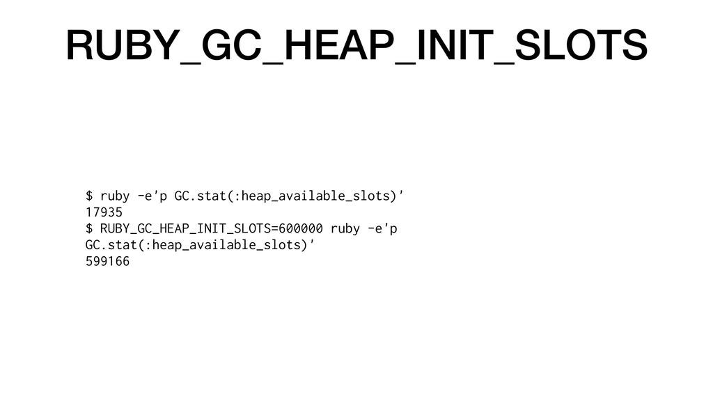 RUBY_GC_HEAP_INIT_SLOTS $ ruby -e'p GC.stat(:he...