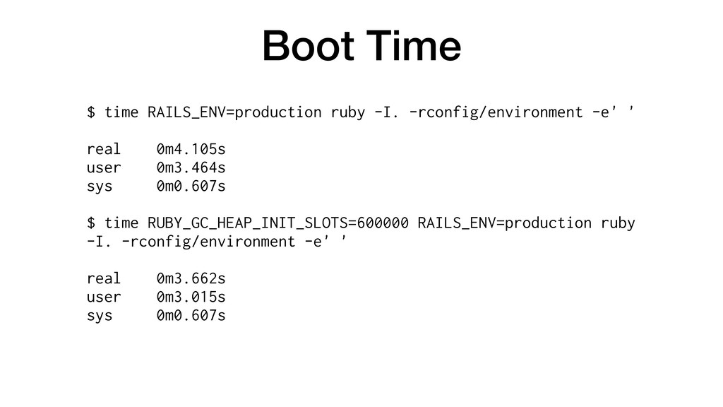 Boot Time $ time RAILS_ENV=production ruby -I. ...