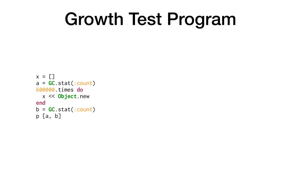 Growth Test Program x = [] a = GC.stat(:count) ...