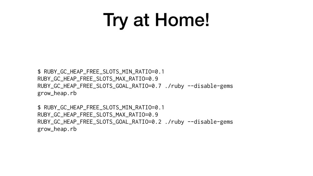 Try at Home! $ RUBY_GC_HEAP_FREE_SLOTS_MIN_RATI...