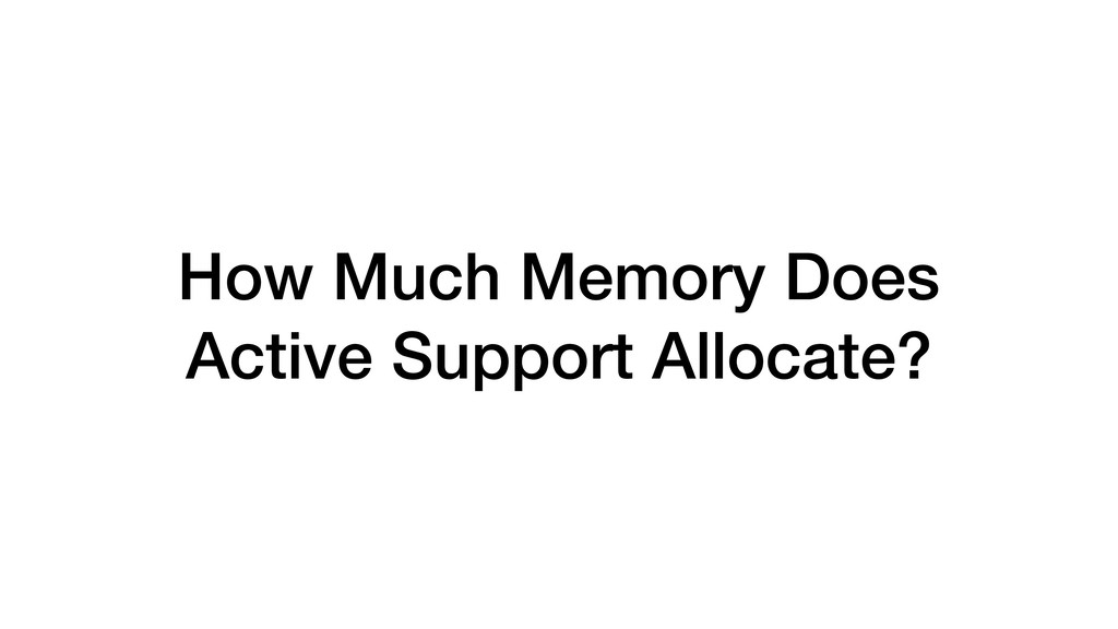 How Much Memory Does Active Support Allocate?