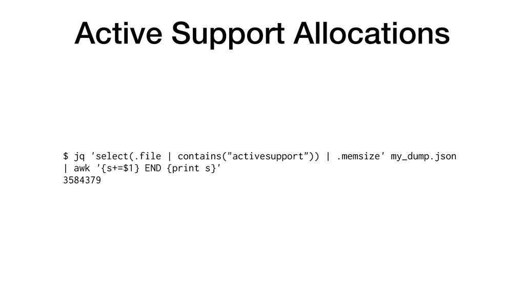 Active Support Allocations $ jq 'select(.file |...