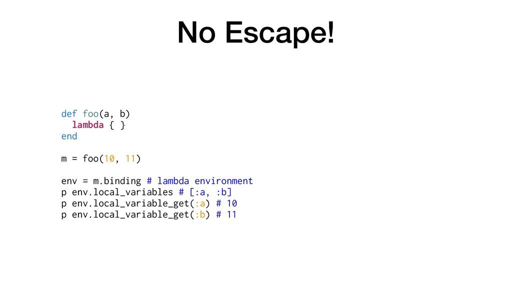 No Escape! def foo(a, b) lambda { } end m = foo...