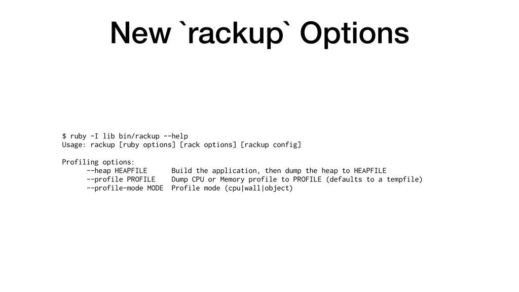 New `rackup` Options $ ruby -I lib bin/rackup -...
