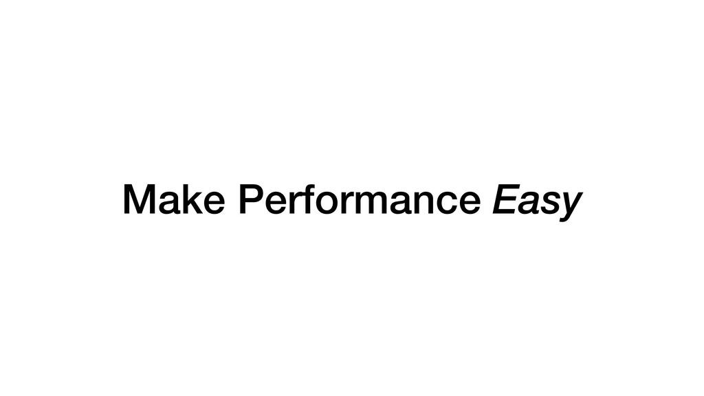Make Performance Easy