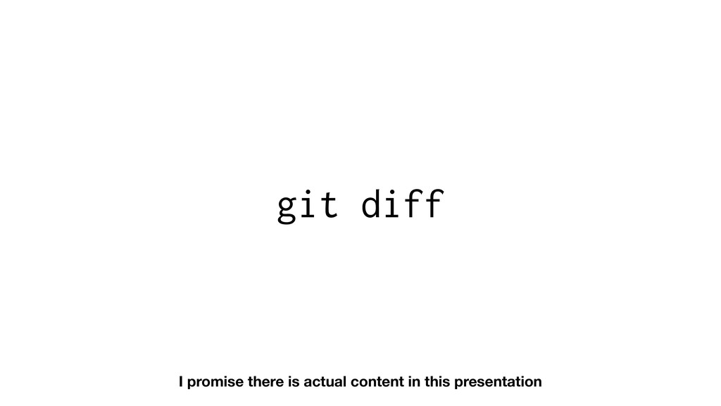 git diff I promise there is actual content in t...