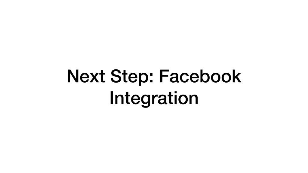 Next Step: Facebook Integration