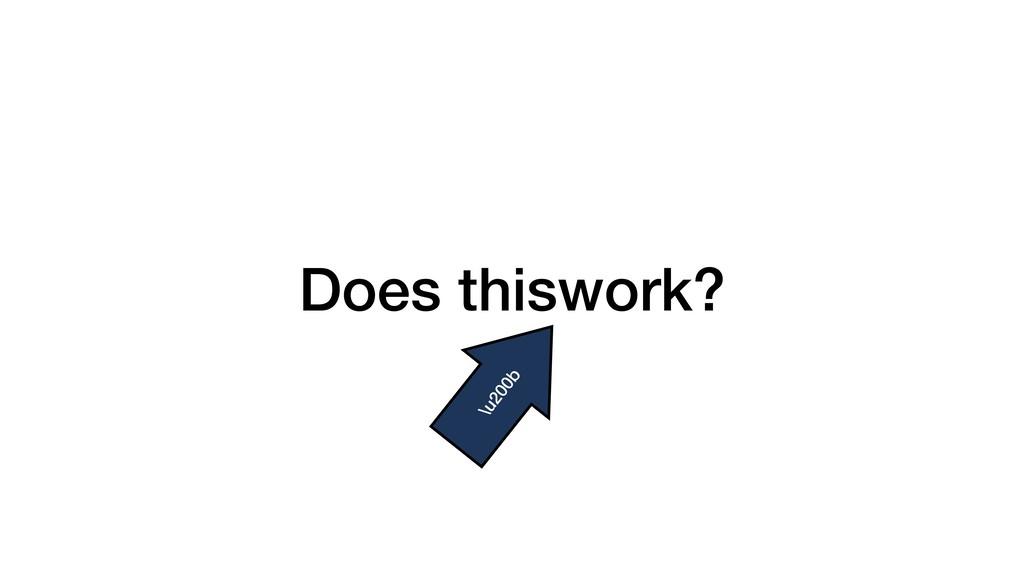 Does thiswork? \u200b