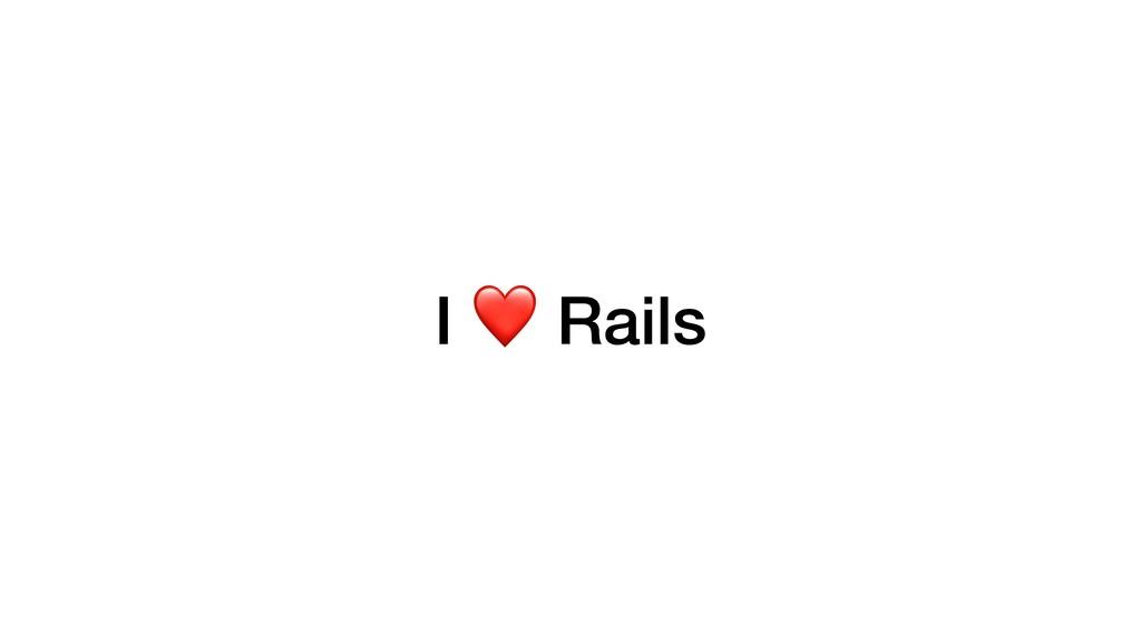 I ❤ Rails