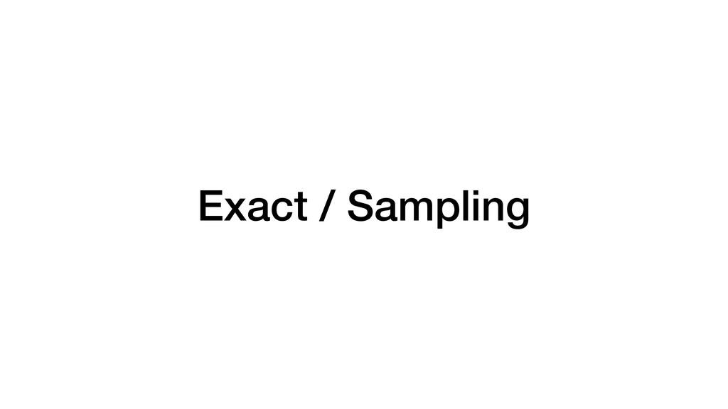 Exact / Sampling