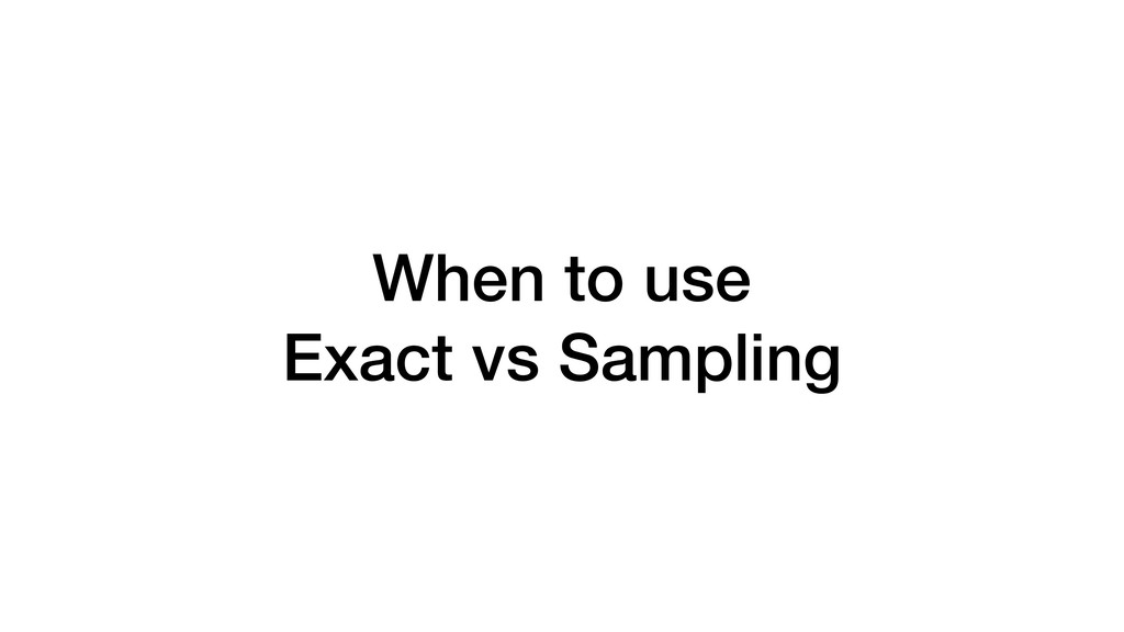 When to use Exact vs Sampling