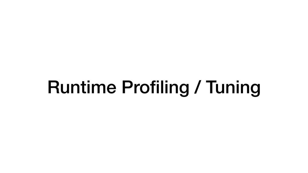 Runtime Profiling / Tuning