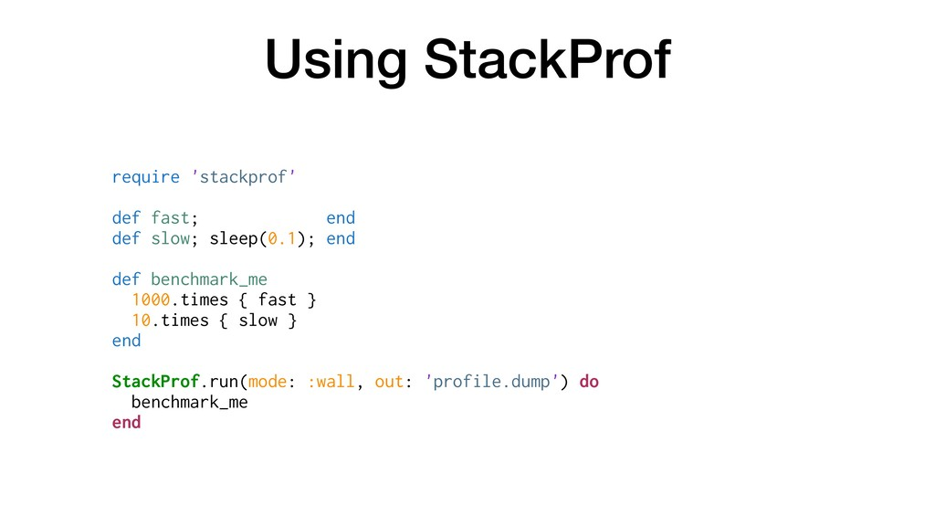 Using StackProf require 'stackprof' def fast; e...