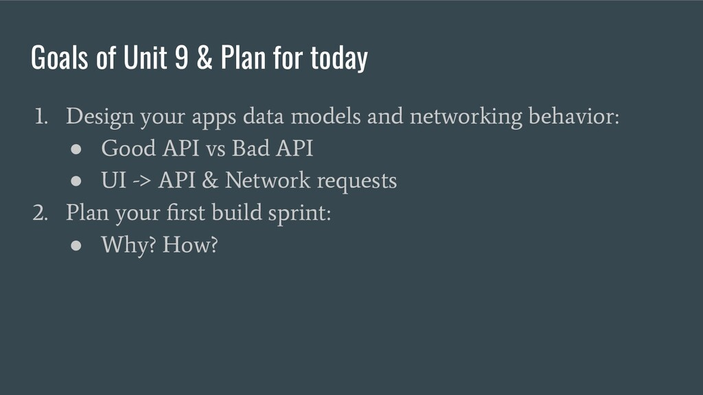Goals of Unit 9 & Plan for today 1. Design your...