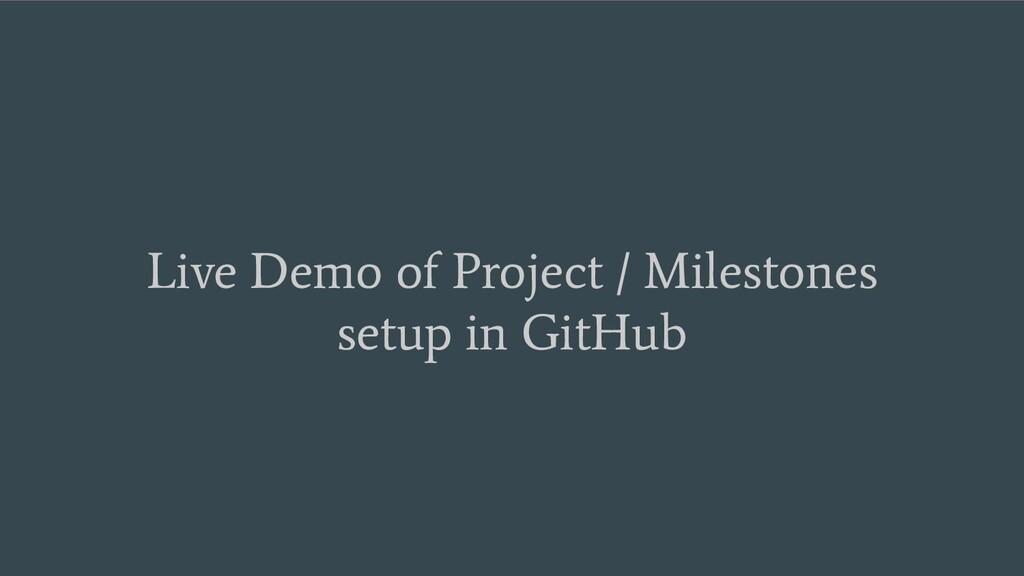 Live Demo of Project / Milestones setup in GitH...
