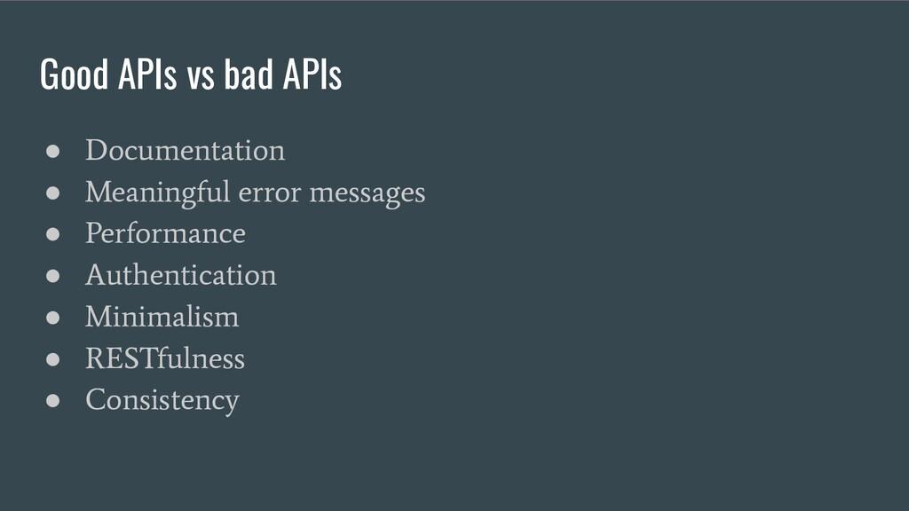 Good APIs vs bad APIs ● Documentation ● Meaning...