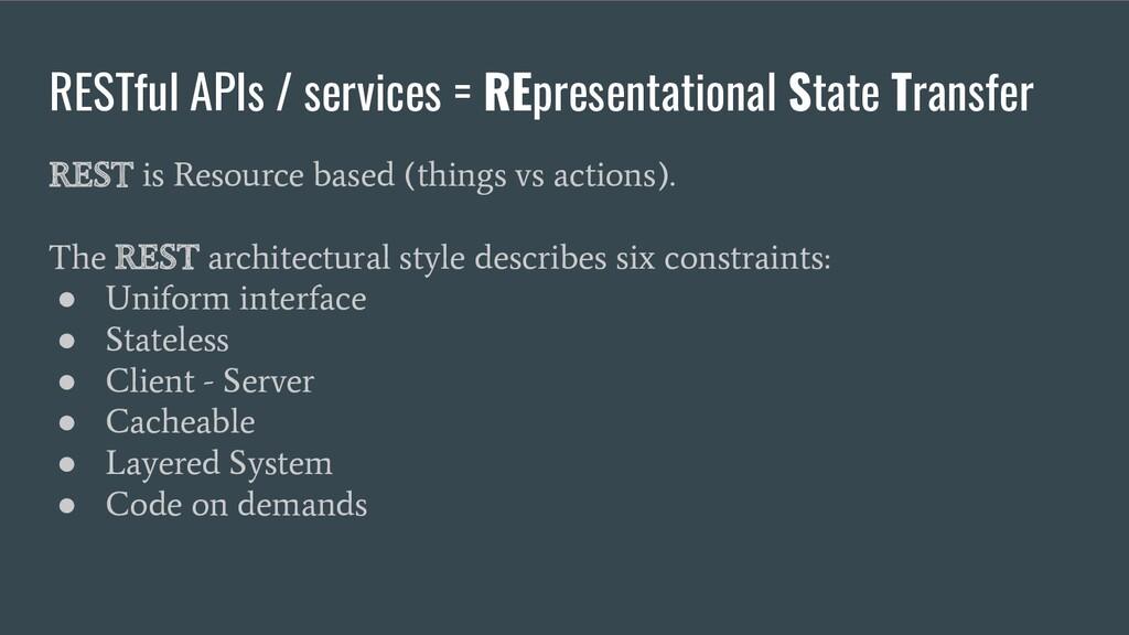 RESTful APIs / services = REpresentational Stat...