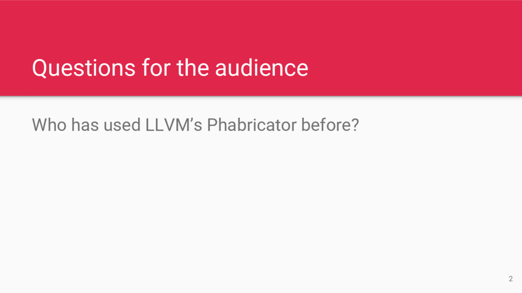 Questions for the audience Who has used LLVM's ...