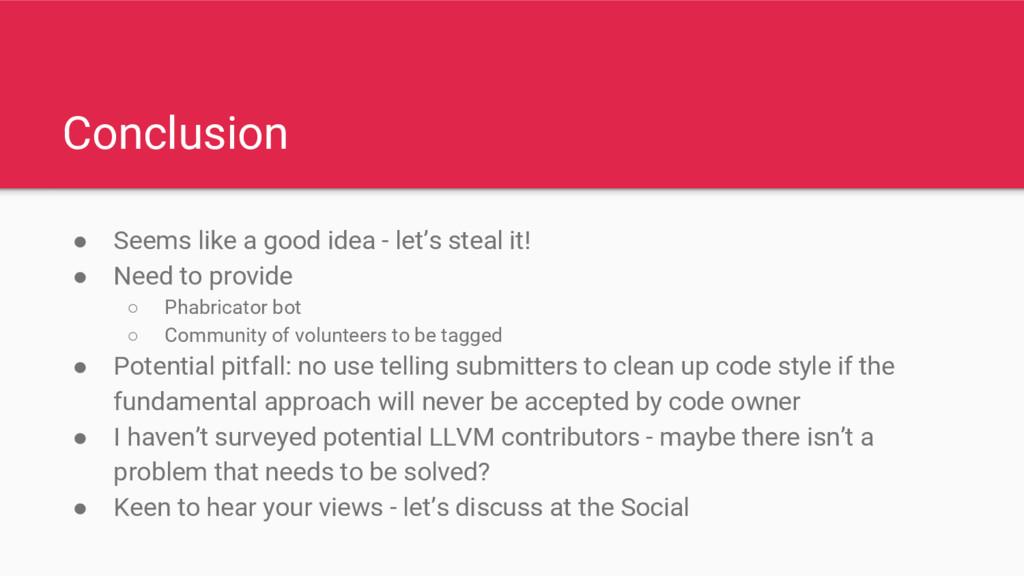 Conclusion ● Seems like a good idea - let's ste...