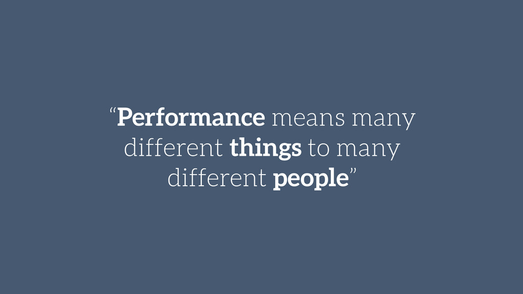 """""""Performance means many different things to man..."""