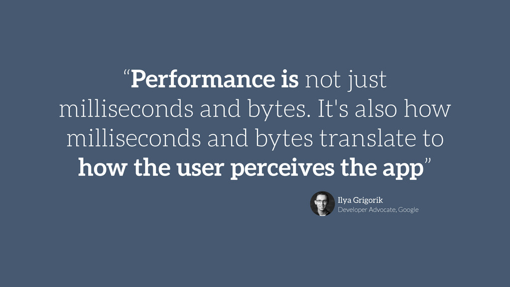 """""""Performance is not just milliseconds and bytes..."""