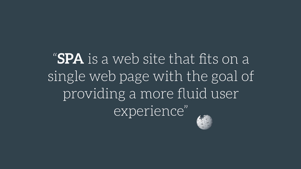 """""""SPA is a web site that fits on a single web pag..."""