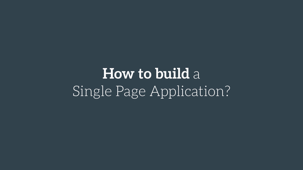 How to build a Single Page Application?